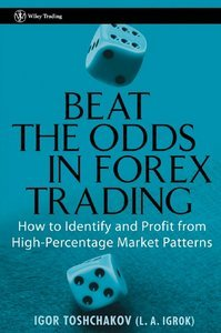 """I. R. Toshchakov, """"Beat the Odds in Forex Trading How to Identify and Profit from High Percentage Market Patterns"""""""