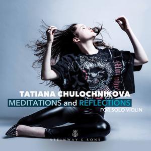 Tatiana Chulochnikova - Meditations & Reflections for Solo Violin (2019) [Official Digital Download 24/88]