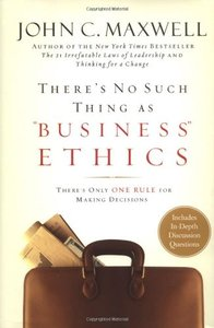 """There's No Such Thing as """"Business"""" Ethics: There's Only One Rule for Making Decisions (repost)"""