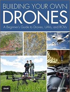 Building Your Own Drones: A Beginners' Guide to Drones, UAVs, and ROVs (Repost)