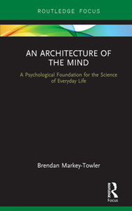 An Architecture of the Mind : A Psychological Foundation for the Science of Everyday Life