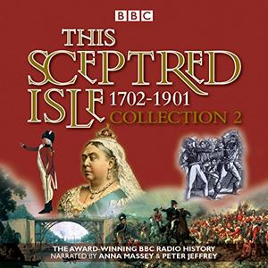 This Sceptred Isle Collection 2: 1702-1901: The Classic BBC Radio History [Audiobook]