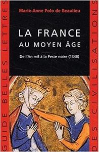 La France au moyen âge : De l'An mil à la Peste noire, 1348 - Marie-Anne Polo de Beaulieu