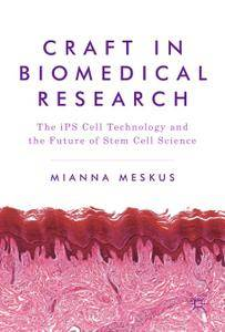 Craft in Biomedical Research: The iPS Cell Technology and the Future of Stem Cell Science