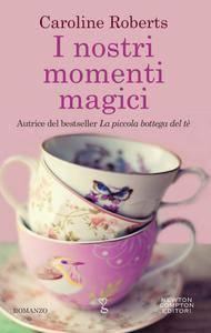 Caroline Roberts - I nostri momenti magici