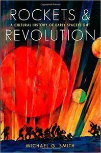 Rockets and Revolution: A Cultural History of Early Spaceflight  (repost)