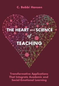 The Heart and Science of Teaching: Transformative Applications That Integrate Academic and Social–Emotional Learning