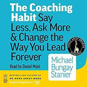 The Coaching Habit: Say Less, Ask More & Change the Way You Lead Forever [Audiobook]
