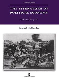 The Literature of the Political Economy: Collected Essays ll (Hollander, Samuel. Essays. 2.)