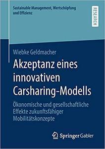 Akzeptanz eines innovativen Carsharing-Modells: Ökonomische und gesellschaftliche Effekte zukunftsfähiger Mobilitätskonzepte
