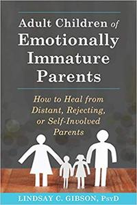 Adult Children of Emotionally Immature Parents: How to Heal from Distant, Rejecting, or Self-Involved Parents (Repost)