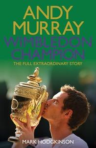 «Andy Murray Wimbledon Champion» by Mark Hodgkinson