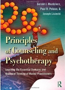 Principles of Counseling and Psychotherapy: Learning the Essential Domains and Nonlinear Thinking of Master... (repost)