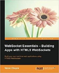 WebSocket Essentials: Building Apps with HTML5 WebSockets [Repost]
