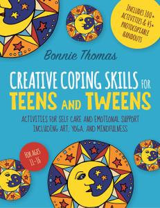 Creative Coping Skills for Teens and Tweens: Activities for Self Care and Emotional Support including Art, Yoga, and Mindfulnes