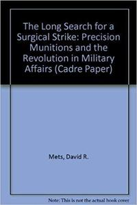 The Long Search for a Surgical Strike: Precision Munitions and the Revolution in Military Affairs (Cadre Paper)