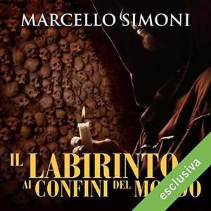 Marcello Simoni - Il labirinto ai confini del mondo (Il mercante di libri maledetti 3) [Audiobook]