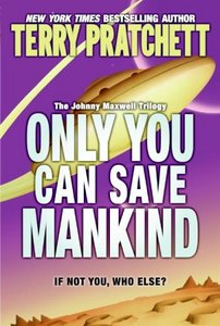 Terry Pratchett - Only You Can Save Mankind  (Johnny Maxwell Trilogy, Book 1)