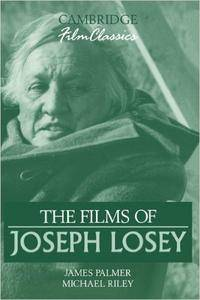 James Palmer, Michael Riley - The Films of Joseph Losey (Cambridge Film Classics)
