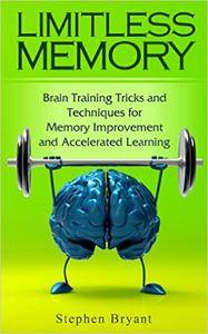 Limitless Memory: Brain Training Tricks and Techniques for Memory Improvement and Accelerated Learning