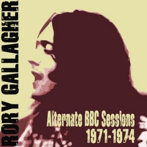 Rory Gallagher - Alternate BBC Sessions 1971-1974