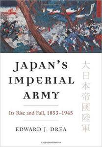Japan's Imperial Army: Its Rise and Fall, 1853-1945