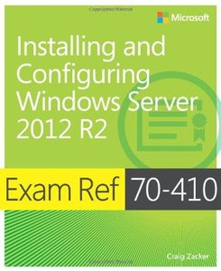Exam Ref 70-410: Installing and Configuring Windows Server 2012 R2 (Repost)