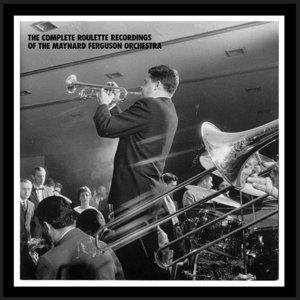 Maynard Ferguson - The Complete Roulette Recordings Of The Maynard Ferguson Orchestra (1958-1962) {10CD Set Mosaic MD10-156}