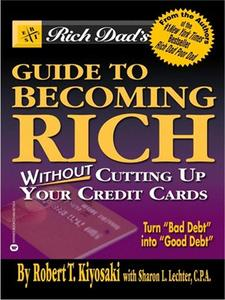"""Rich Dad's Guide to Becoming Rich Without Cutting Up Your Credit Cards: Turn """"Bad Debt"""" into """"Good Debt"""" (Repost)"""