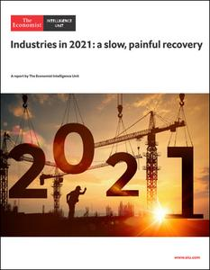 The Economist (Intelligence Unit) - Industries in 2021: a slow, painful recovery (2020)