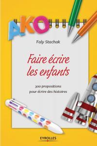 """Faly Stachak, """"Faire écrire les enfants: 300 propositions pour écrire des histoires"""""""