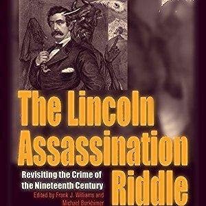 The Lincoln Assassination Riddle: Revisiting the Crime of the Nineteenth Century [Audiobook]
