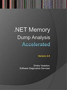 Accelerated .NET Memory Dump Analysis: Training Course Transcript and WinDbg Practice Exercises, Second Edition