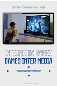 Intermedia Games—Games Inter Media : Video Games and Intermediality