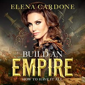 Build an Empire: How to Have it All [Audiobook]