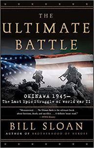 The Ultimate Battle: Okinawa 1945—The Last Epic Struggle of World War II