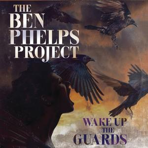 The Ben Phelps Project - Wake up the Guards (2019)