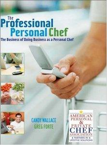 Candy Wallace, Greg Forte - The Professional Personal Chef: The Business of Doing Business as a Personal Chef [Repost]
