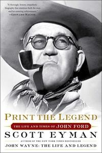 «Print the Legend: The Life and Times of John Ford» by Scott Eyman