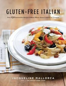 Gluten-Free Italian: Over 150 Irresistible Recipes without Wheat–from Crostini to Tiramisu (repost)
