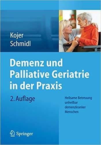 Demenz und Palliative Geriatrie in der Praxis: Heilsame Betreuung unheilbar demenzkranker Menschen