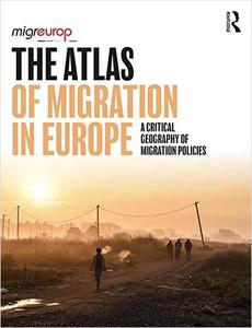 The Atlas of Migration in Europe: A Critical Geography of Migration Policies