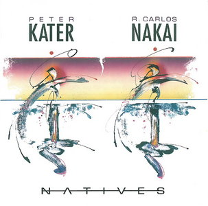 Peter Kater & R. Carlos Nakai – Natives (1990)