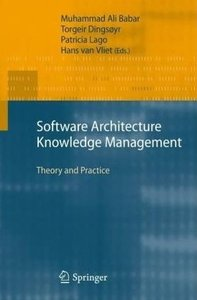 Software Architecture Knowledge Management: Theory and Practice (repost)