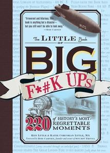 «The Little Book of Big F*#k Ups: 220 of History's Most-Regrettable Moments» by Ken Lytle,Katie Corcoran Lytle