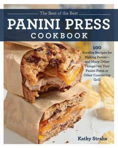 The Best of the Best Panini Press Cookbook: 100 Surefire Recipes for Making Panini: and Many Other Things...