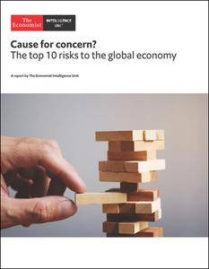 The Economist (Intelligence Unit) - Cause for concern ? the top 10 risks to the global economy (2018)