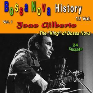 João Gilberto - Bossa Nova History, Vol. 1 (The King Of Bossa Nova) (2018)