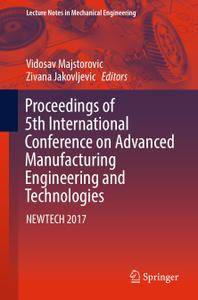 Proceedings of 5th International Conference on Advanced Manufacturing Engineering and Technologies: NEWTECH 2017