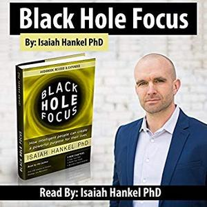 Black Hole Focus: How Intelligent People Can Create a Powerful Purpose for Their Lives [Audiobook]